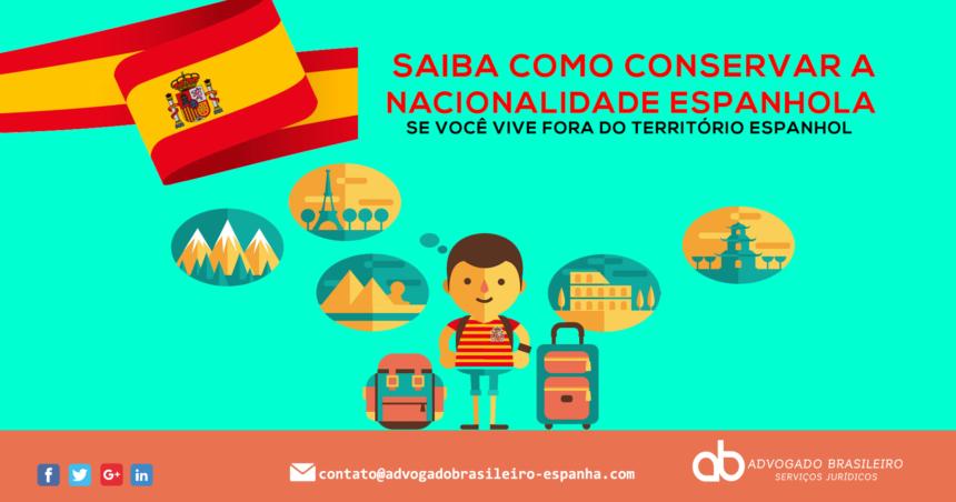 SAIBA COMO CONSERVAR A NACIONALIDADE ESPANHOLA SE VOCÊ VIVE FORA DO TERRITÓRIO ESPANHOL
