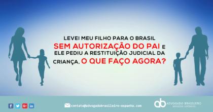 LEVEI MEU FILHO PARA O BRASIL SEM AUTORIZAÇÃO DO PAI E ELE PEDIU A RESTITUIÇÃO JUDICIAL DA CRIANÇA, O QUE FAÇO AGORA?