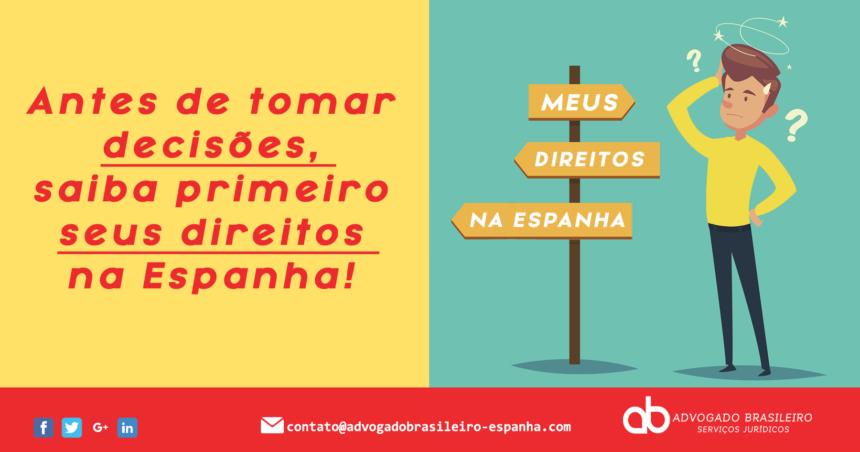 Antes de tomar decisões, saiba primeiro seus direitos na Espanha!